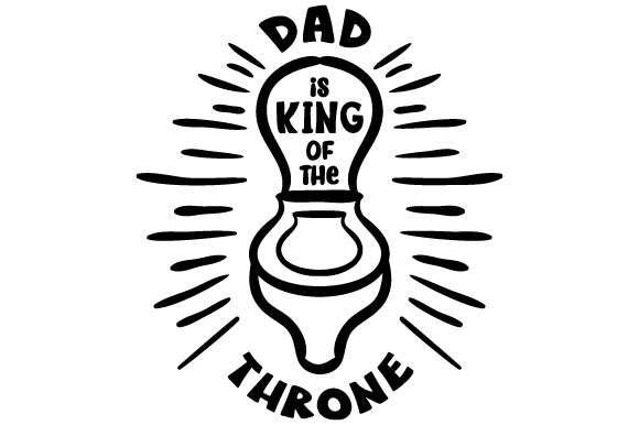 Dad is King of the Throne Bathroom Craft Cut File By Creative Fabrica Crafts