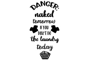 Danger: Naked Tomorrow if You Don't Do the Laundry Today Laundry Room Craft Cut File By Creative Fabrica Crafts