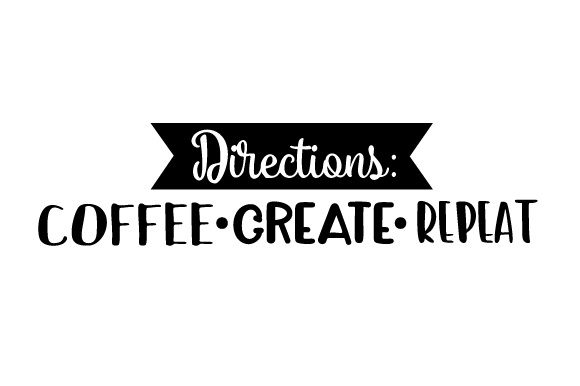Directions: Coffee. Create. Repeat. Hobbies Craft Cut File By Creative Fabrica Crafts