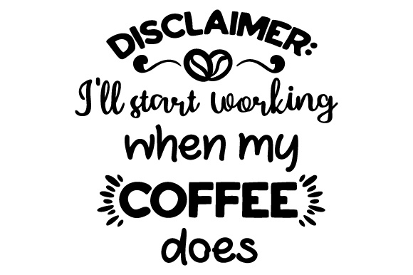Download Free Disclaimer I Ll Start Working When My Coffee Does Svg Cut File SVG Cut Files