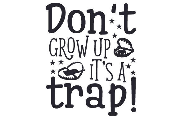 Don't Grow Up; It's a Trap! Kids Craft Cut File By Creative Fabrica Crafts