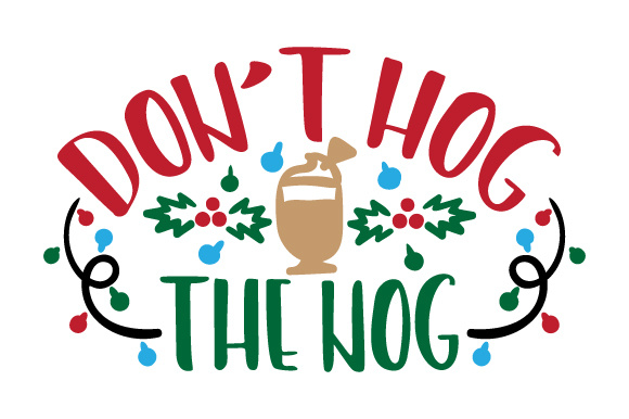 Don't Hog the Nog Christmas Craft Cut File By Creative Fabrica Crafts - Image 1