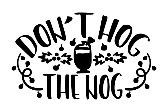 Download Free Don T Hog The Nog Svg Cut File By Creative Fabrica Crafts for Cricut Explore, Silhouette and other cutting machines.
