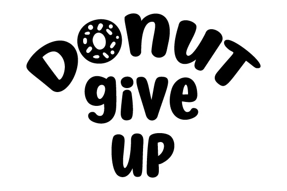 Donut Give Up Motivational Craft Cut File By Creative Fabrica Crafts - Image 1