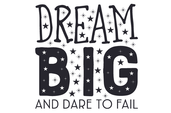 Dream Big and Dare to Fail Motivational Craft Cut File By Creative Fabrica Crafts