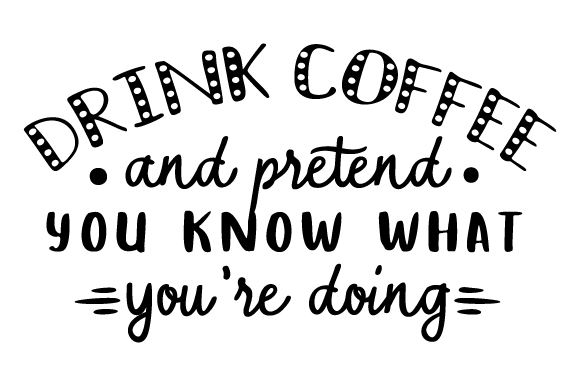 Download Free Drink Coffee And Pretend You Know What You Re Doing Svg Cut File for Cricut Explore, Silhouette and other cutting machines.