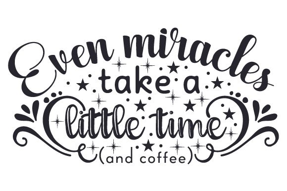 Download Free Even Miracles Take A Little Time And Coffee Svg Cut File By for Cricut Explore, Silhouette and other cutting machines.
