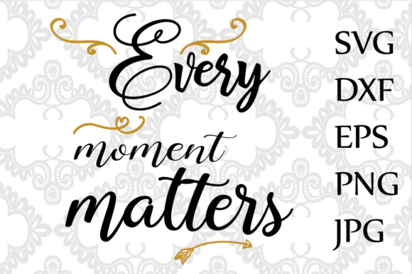 Download Free Every Moment Matters Inspirational Graphic By Chilipapers for Cricut Explore, Silhouette and other cutting machines.