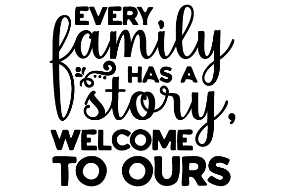 Download Free Every Family Has A Story Welcome To Ours Svg Cut File By for Cricut Explore, Silhouette and other cutting machines.
