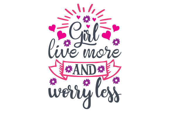Girl, Live More and Worry Less Motivational Craft Cut File By Creative Fabrica Crafts - Image 1