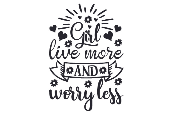 Girl, Live More and Worry Less Motivational Craft Cut File By Creative Fabrica Crafts - Image 2