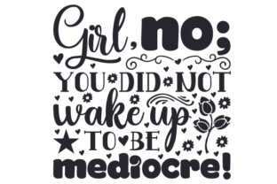 Girl, No; You Did Not Wake Up to Be Mediocre! Craft Design By Creative Fabrica Crafts