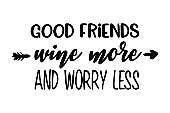 Download Free Good Friends Wine More And Worry Less Svg Cut File By Creative SVG Cut Files