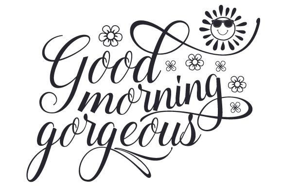 Download Free Good Morning Gorgeous Svg Cut File By Creative Fabrica Crafts for Cricut Explore, Silhouette and other cutting machines.