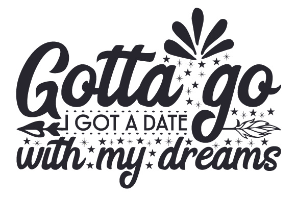 Download Free Gotta Go I Got A Date With My Dreams Svg Cut File By Creative for Cricut Explore, Silhouette and other cutting machines.