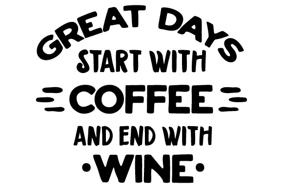 Download Free Great Days Start With Coffee And End With Wine Svg Cut File By for Cricut Explore, Silhouette and other cutting machines.