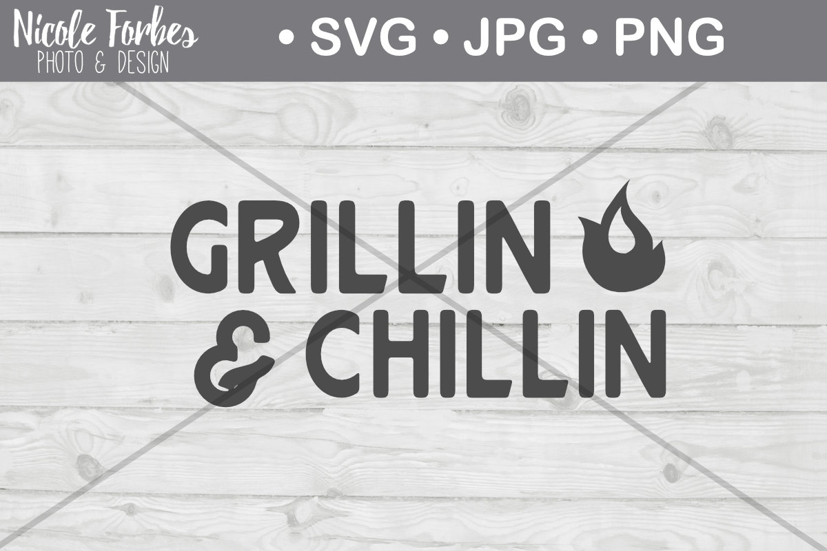 Download Free Grillin Chillin Cut File Graphic By Nicole Forbes Designs for Cricut Explore, Silhouette and other cutting machines.