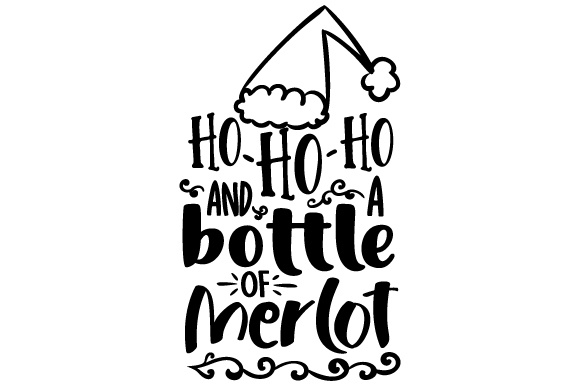 Download Free Ho Ho Ho And A Bottle Of Merlot Svg Cut File By Creative Fabrica for Cricut Explore, Silhouette and other cutting machines.