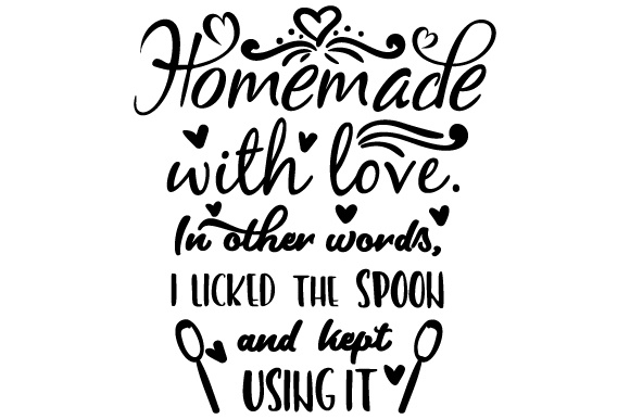 Download Free Homemade With Love In Other Words I Licked The Spoon And Kept for Cricut Explore, Silhouette and other cutting machines.
