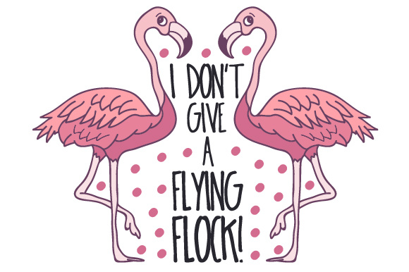 I Don't Give a Flying Flock! Animals Craft Cut File By Creative Fabrica Crafts