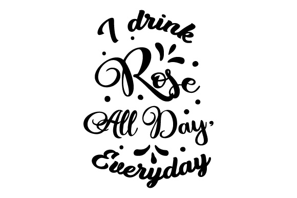 Download Free I Drink Rose All Day Everyday Svg Cut File By Creative Fabrica Crafts Creative Fabrica SVG Cut Files