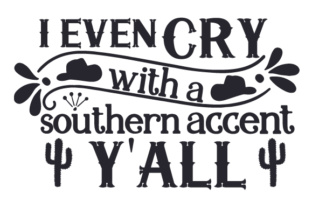 I Even Cry with a Southern Accent, Y'all Craft Design By Creative Fabrica Crafts