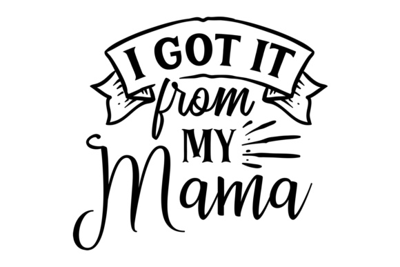 Download Free I Got It From My Mama Svg Cut File By Creative Fabrica Crafts for Cricut Explore, Silhouette and other cutting machines.