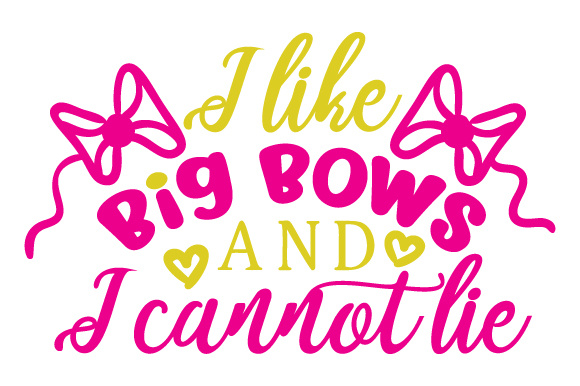 Download Free I Like Big Bows And I Cannot Lie Svg Cut File By Creative for Cricut Explore, Silhouette and other cutting machines.