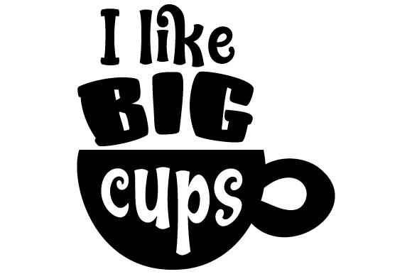 Download Free I Like Big Cups Svg Cut File By Creative Fabrica Crafts for Cricut Explore, Silhouette and other cutting machines.