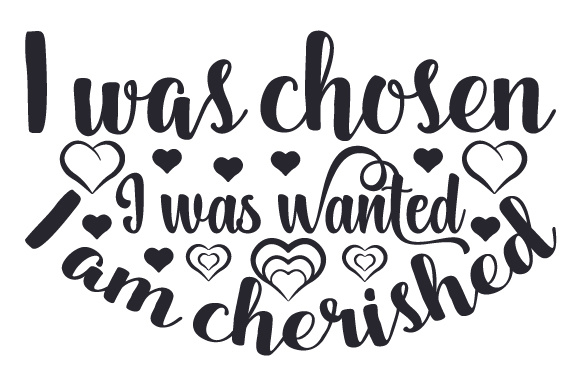 I Was Chosen, I Was Wanted, I Am Cherished Adoption Craft Cut File By Creative Fabrica Crafts