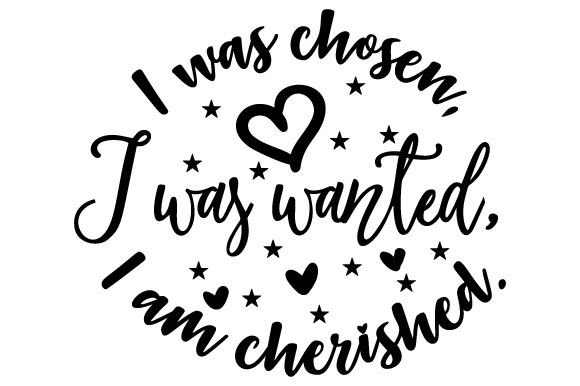 I Was Chosen, I Was Wanted, I Am Cherished. Adoption Craft Cut File By Creative Fabrica Crafts - Image 1