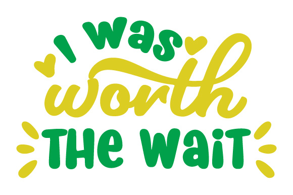 Download Free I Was Worth The Wait Svg Cut File By Creative Fabrica Crafts for Cricut Explore, Silhouette and other cutting machines.