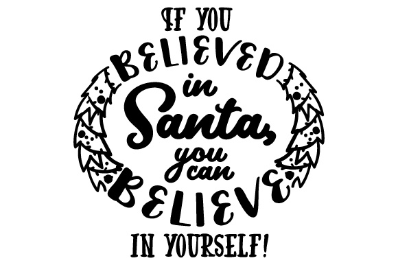 Download Free If You Believed In Santa You Can Believe In Yourself Svg Cut for Cricut Explore, Silhouette and other cutting machines.