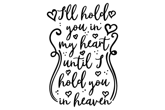 Download Free I Ll Hold You In My Heart Until I Hold You In Heaven Svg Cut File for Cricut Explore, Silhouette and other cutting machines.