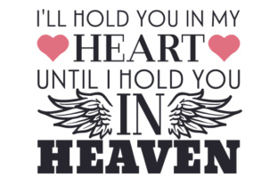 I'll Hold You in My Heart Until I Hold You in Heaven Remembrance Craft Cut File By Creative Fabrica Crafts