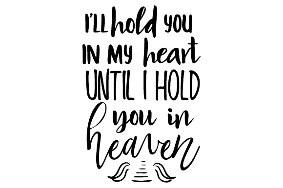 I'll Hold You in My Heart Until I Hold You in Heaven Remembrance Craft Cut File By Creative Fabrica Crafts - Image 1