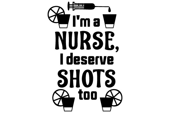 I'm a Nurse, I Deserve Shots Too Medical Craft Cut File By Creative Fabrica Crafts - Image 1