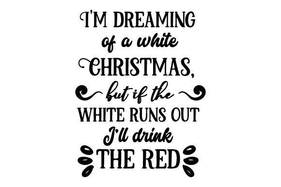 Download Free I M Dreaming Of A White Christmas But If The White Runs Out I Ll for Cricut Explore, Silhouette and other cutting machines.