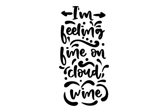 Download Free I M Feeling Fine On Cloud Wine Svg Cut File By Creative Fabrica for Cricut Explore, Silhouette and other cutting machines.