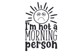 I'm not a morning person SVG Cut Files - Cut File Silhouette