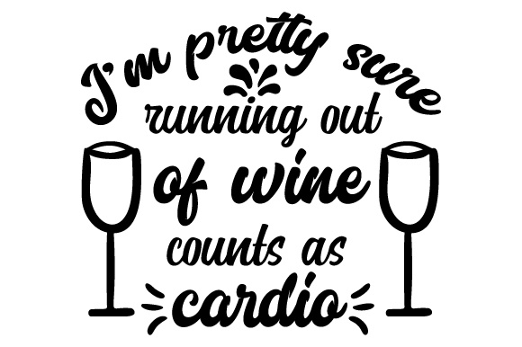 Download Free I M Pretty Sure Running Out Of Wine Counts As Cardio Svg Cut File for Cricut Explore, Silhouette and other cutting machines.