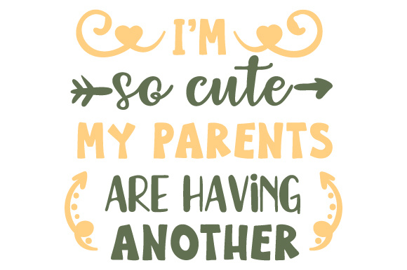I'm so Cute My Parents Are Having Another Kids Craft Cut File By Creative Fabrica Crafts