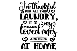 I'm Thankful for All This Laundry, It Means My Loves Ones Are Here at Home Laundry Room Craft Cut File By Creative Fabrica Crafts