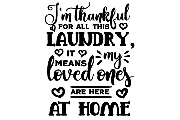 I M Thankful For All This Laundry It Means My Loves Ones Are Here