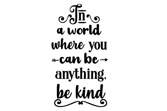 In a World Where You Can Be Anything, Be Kind Quotes Craft Cut File By Creative Fabrica Crafts - Image 1