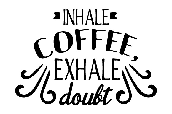 Download Free Inhale Coffee Exhale Doubt Svg Cut File By Creative Fabrica for Cricut Explore, Silhouette and other cutting machines.