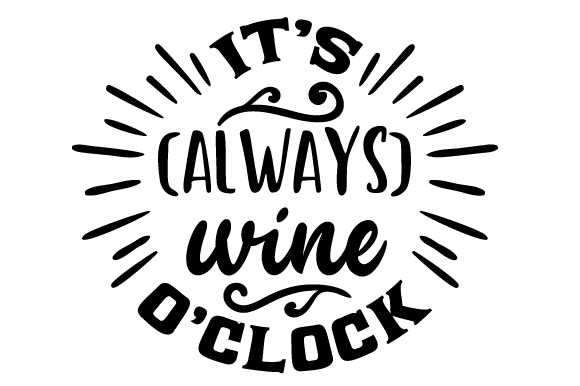 it u0026 39 s  always  wine o u0026 39 clock svg cut file by creative