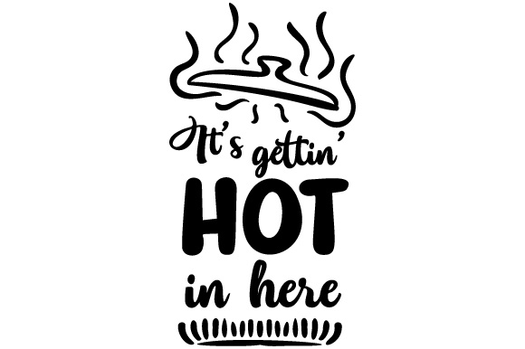 Download Free It S Gettin Hot In Here Svg Cut File By Creative Fabrica Crafts for Cricut Explore, Silhouette and other cutting machines.