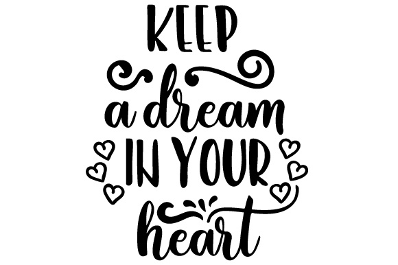 Keep a Dream in Your Heart Motivational Craft Cut File By Creative Fabrica Crafts