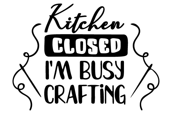 Kitchen Closed I M Busy Crafting Svg Cut File By Creative Fabrica Crafts Creative Fabrica